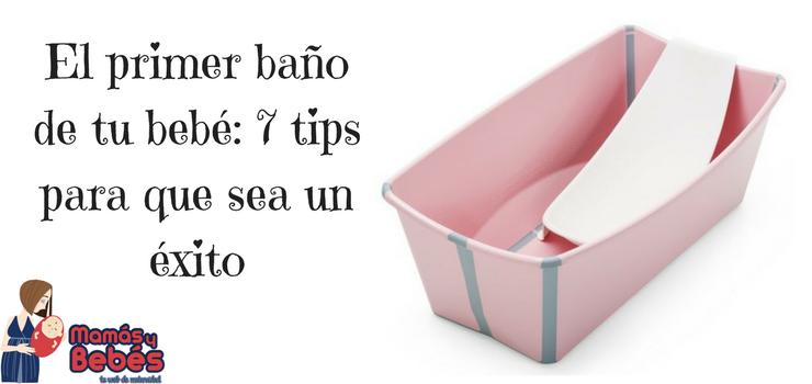 El primer baño de tu bebé: 7 tips para que sea un éxito